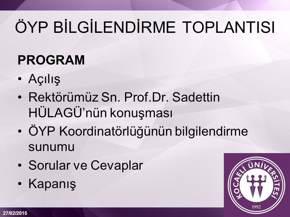 27/02/2015 ÖYP BİLGİLENDİRME TOPLANTISI PROGRAM Açılış Rektörümüz Sn.