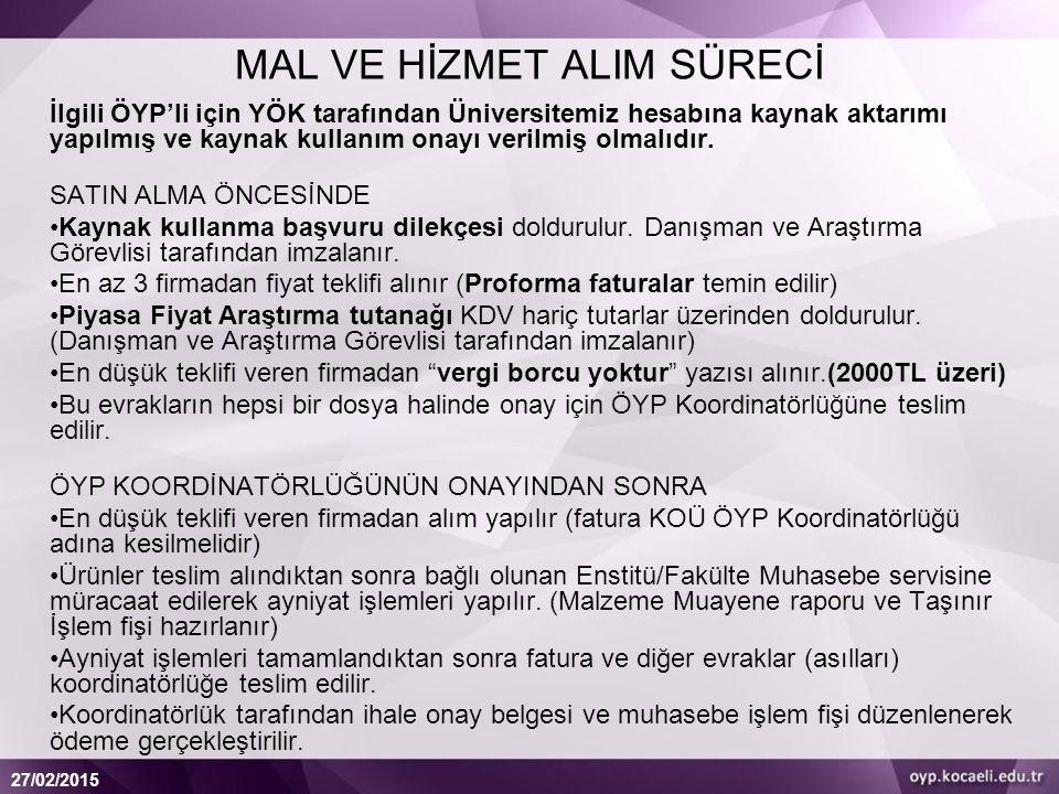 27/02/2015 MAL VE HİZMET ALIM SÜRECİ İlgili ÖYP'li için YÖK tarafından Üniversitemiz hesabına kaynak aktarımı yapılmış ve kaynak kullanım onayı verilmiş olmalıdır.