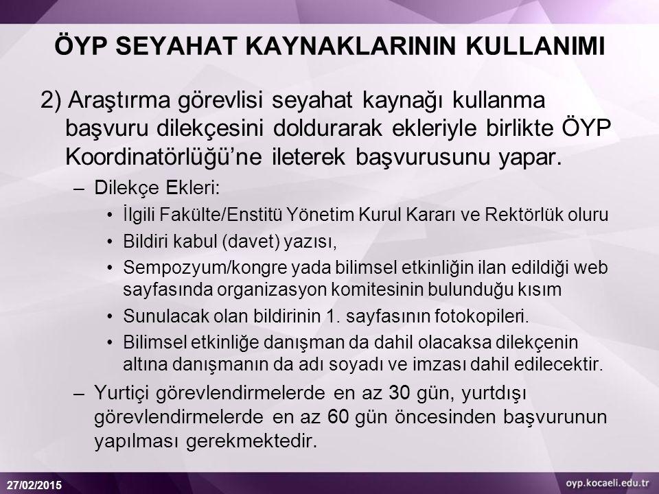 27/02/2015 ÖYP SEYAHAT KAYNAKLARININ KULLANIMI 2) Araştırma görevlisi seyahat kaynağı kullanma başvuru dilekçesini doldurarak ekleriyle birlikte ÖYP Koordinatörlüğü'ne ileterek başvurusunu yapar.
