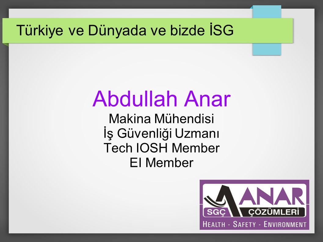 Türkiye ve Dünyada ve bizde İSG Abdullah Anar Makina Mühendisi İş Güvenliği Uzmanı Tech IOSH Member EI Member