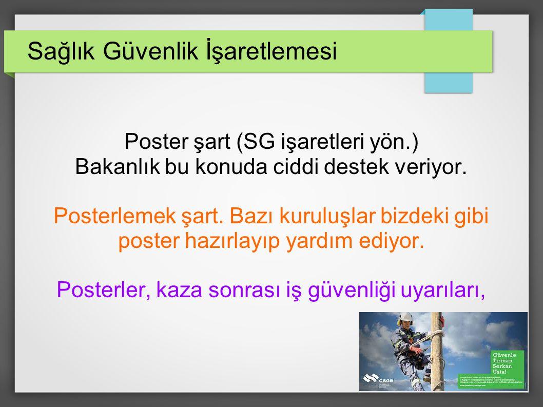 Sağlık Güvenlik İşaretlemesi Poster şart (SG işaretleri yön.) Bakanlık bu konuda ciddi destek veriyor.