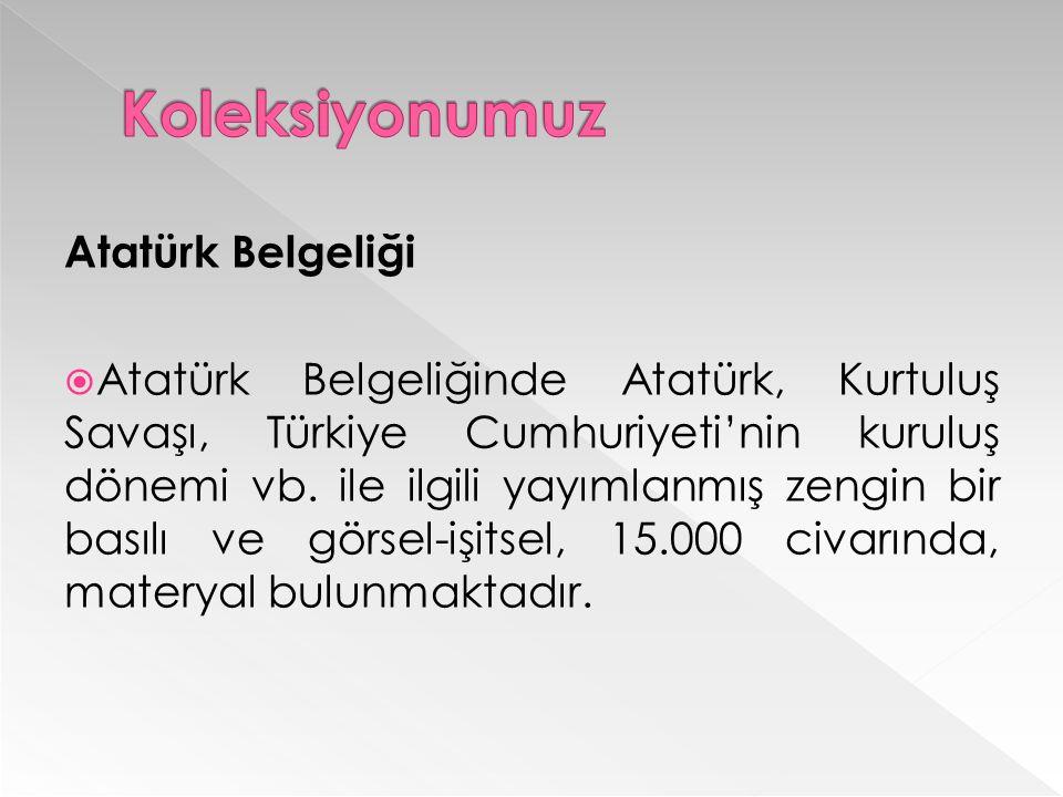 Atatürk Belgeliği  Atatürk Belgeliğinde Atatürk, Kurtuluş Savaşı, Türkiye Cumhuriyeti'nin kuruluş dönemi vb.