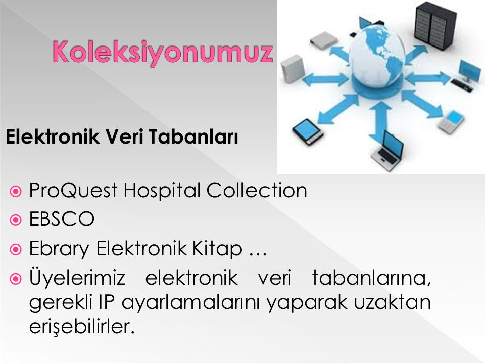Elektronik Veri Tabanları  ProQuest Hospital Collection  EBSCO  Ebrary Elektronik Kitap …  Üyelerimiz elektronik veri tabanlarına, gerekli IP ayarlamalarını yaparak uzaktan erişebilirler.