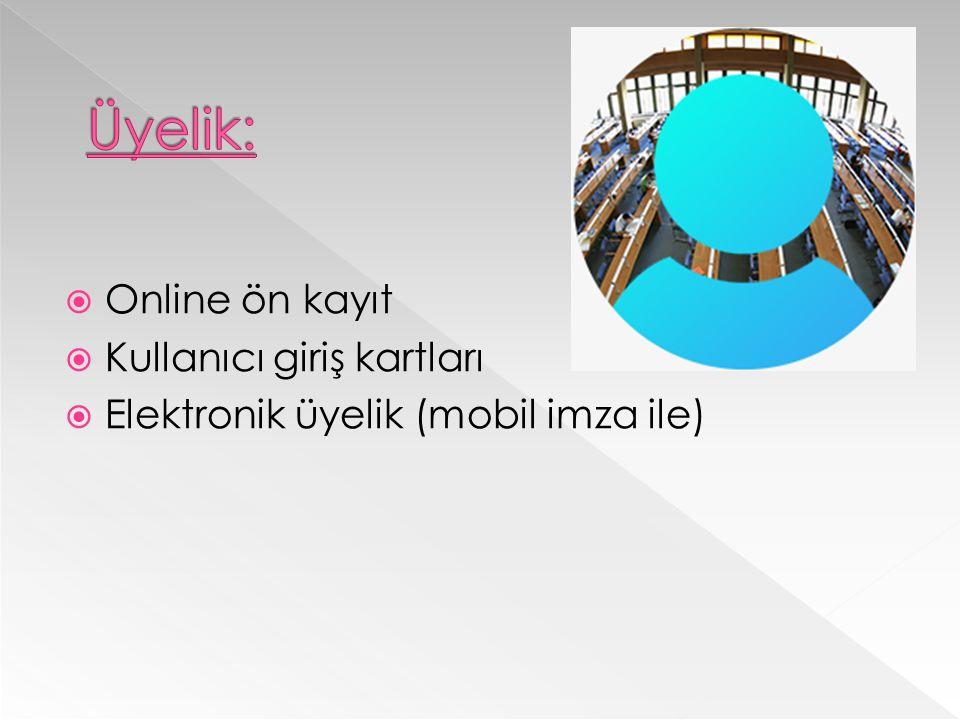  Online ön kayıt  Kullanıcı giriş kartları  Elektronik üyelik (mobil imza ile)