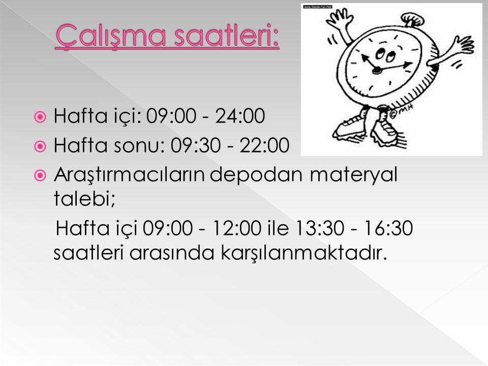  Hafta içi: 09:00 - 24:00  Hafta sonu: 09:30 - 22:00  Araştırmacıların depodan materyal talebi; Hafta içi 09:00 - 12:00 ile 13:30 - 16:30 saatleri arasında karşılanmaktadır.