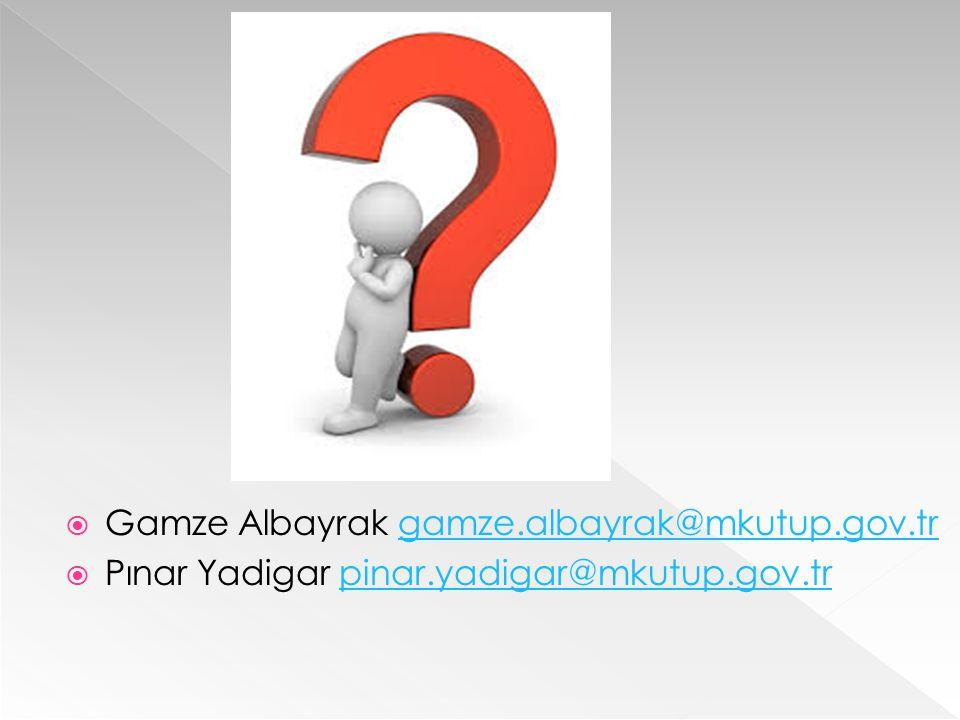  Gamze Albayrak gamze.albayrak@mkutup.gov.trgamze.albayrak@mkutup.gov.tr  Pınar Yadigar pinar.yadigar@mkutup.gov.trpinar.yadigar@mkutup.gov.tr
