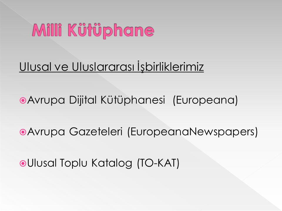 Ulusal ve Uluslararası İşbirliklerimiz  Avrupa Dijital Kütüphanesi (Europeana)  Avrupa Gazeteleri (EuropeanaNewspapers)  Ulusal Toplu Katalog (TO-KAT)