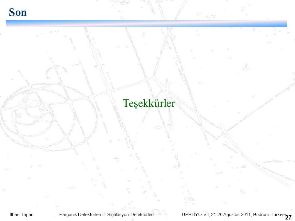 İlhan Tapan Parçacık Detektörleri II: Sintilasyon Detektörleri UPHDYO-VII, 21-26 Ağustos 2011, Bodrum-Türkiye 27 Son Teşekkürler