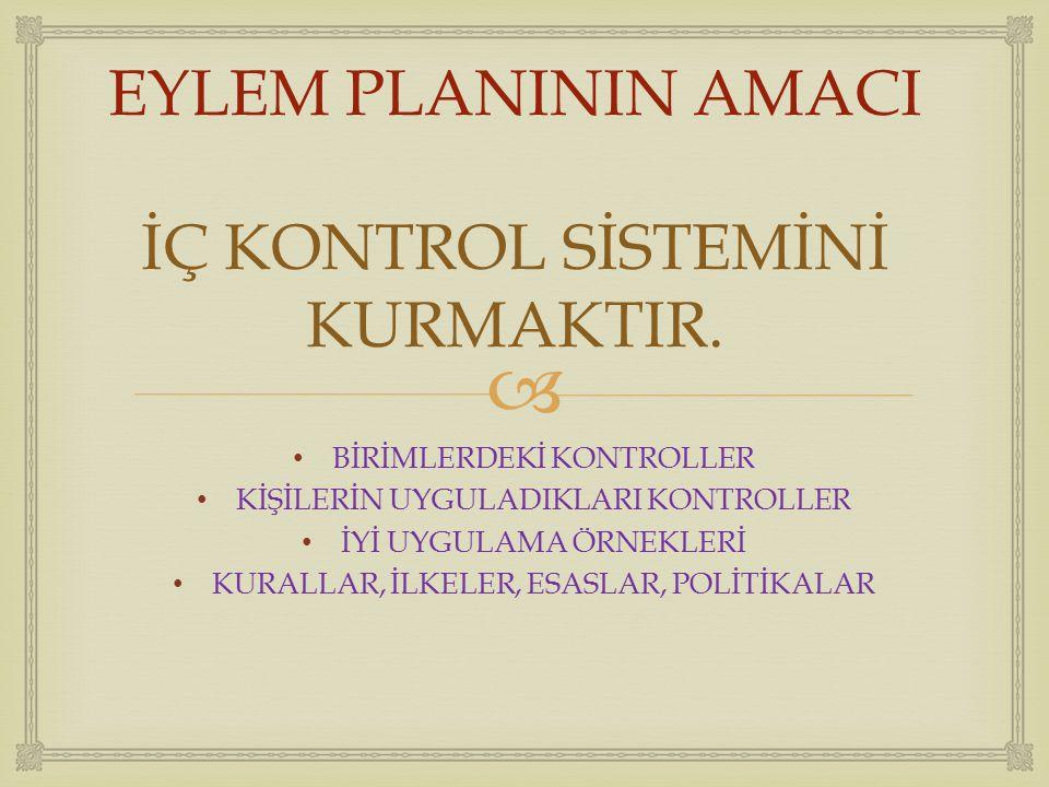  EYLEM PLANININ AMACI İÇ KONTROL SİSTEMİNİ KURMAKTIR.