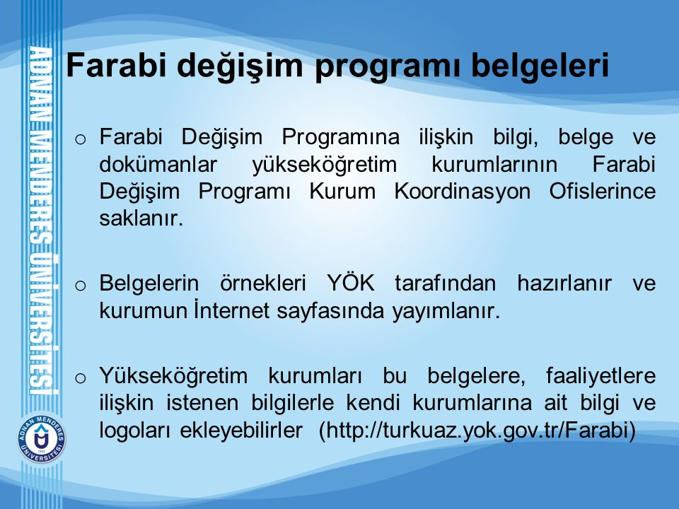 Farabi değişim programı belgeleri o Farabi Değişim Programına ilişkin bilgi, belge ve dokümanlar yükseköğretim kurumlarının Farabi Değişim Programı Ku