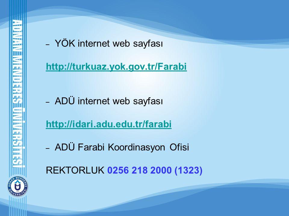 – YÖK internet web sayfası http://turkuaz.yok.gov.tr/Farabi – ADÜ internet web sayfası http://idari.adu.edu.tr/farabi – ADÜ Farabi Koordinasyon Ofisi