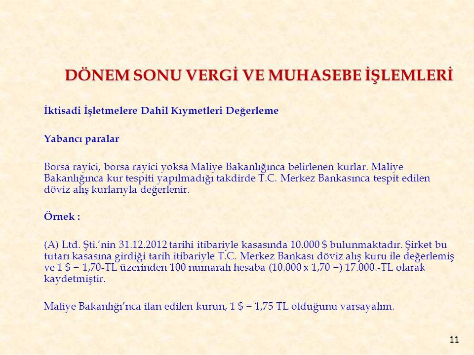 11 İktisadi İşletmelere Dahil Kıymetleri Değerleme Yabancı paralar Borsa rayici, borsa rayici yoksa Maliye Bakanlığınca belirlenen kurlar.