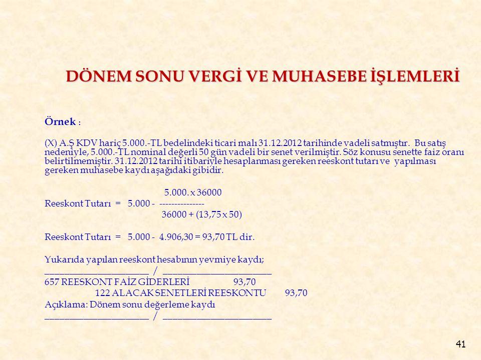 41 Örnek : (X) A.Ş KDV hariç 5.000.-TL bedelindeki ticari malı 31.12.2012 tarihinde vadeli satmıştır.