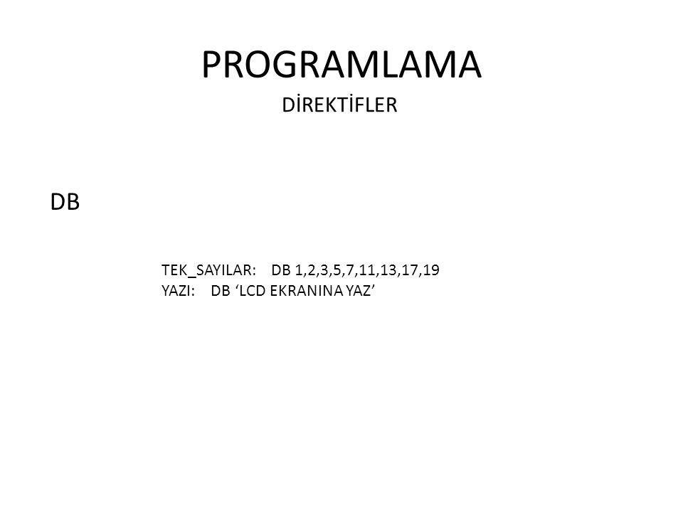 PROGRAMLAMA DİREKTİFLER DB TEK_SAYILAR: DB 1,2,3,5,7,11,13,17,19 YAZI: DB 'LCD EKRANINA YAZ'