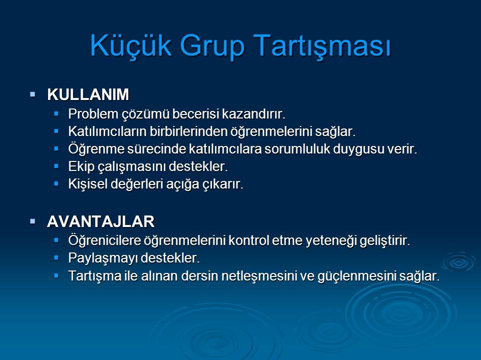 Küçük Grup Tartışması  KULLANIM  Problem çözümü becerisi kazandırır.