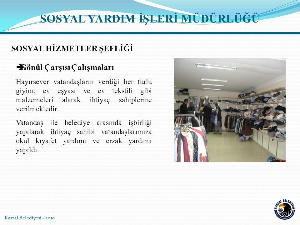 Kartal Belediyesi - 2010  Gönül Çarşısı Çalışmaları Hayırsever vatandaşların verdiği her türlü giyim, ev eşyası ve ev tekstili gibi malzemeleri alara