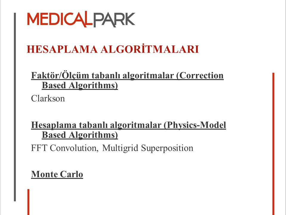 HESAPLAMA ALGORİTMALARI Faktör/Ölçüm tabanlı algoritmalar (Correction Based Algorithms) Clarkson Hesaplama tabanlı algoritmalar (Physics-Model Based Algorithms) FFT Convolution, Multigrid Superposition Monte Carlo