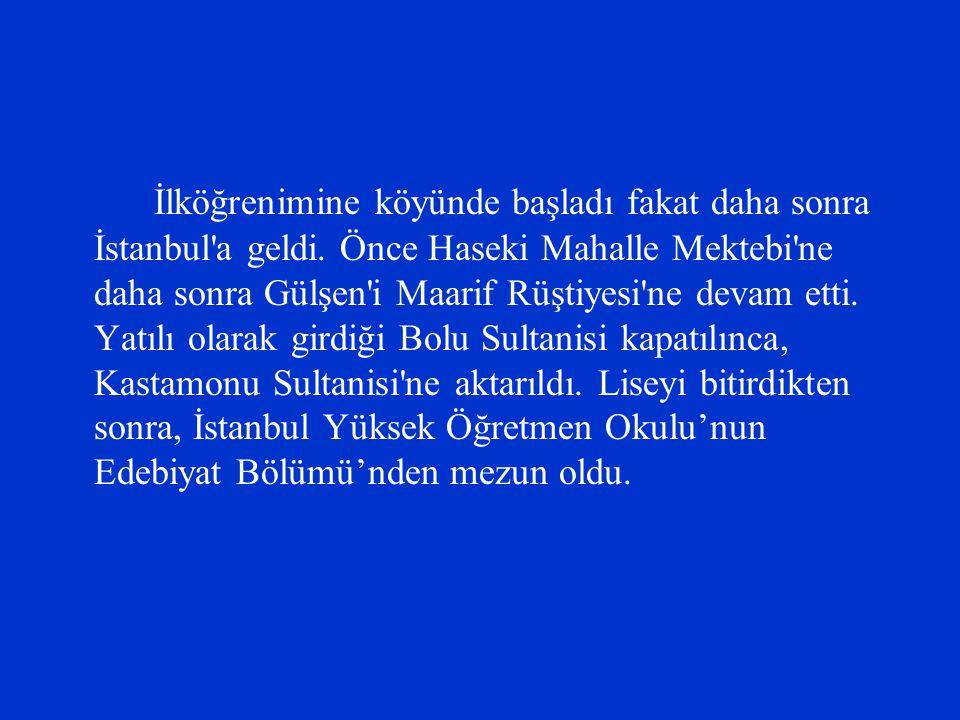 İlköğrenimine köyünde başladı fakat daha sonra İstanbul'a geldi. Önce Haseki Mahalle Mektebi'ne daha sonra Gülşen'i Maarif Rüştiyesi'ne devam etti. Ya