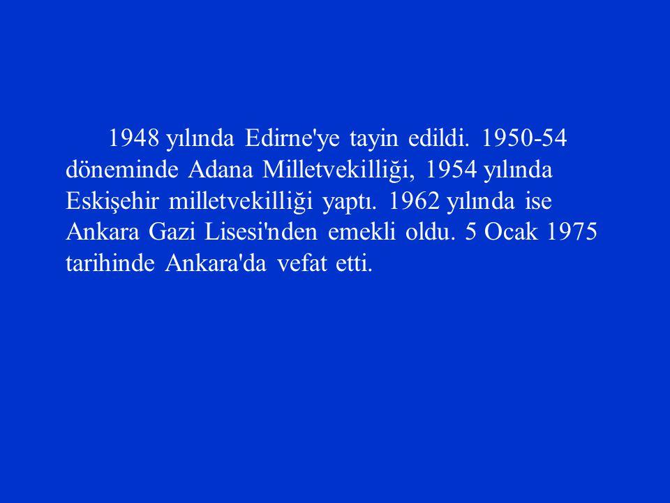 1948 yılında Edirne'ye tayin edildi. 1950-54 döneminde Adana Milletvekilliği, 1954 yılında Eskişehir milletvekilliği yaptı. 1962 yılında ise Ankara Ga