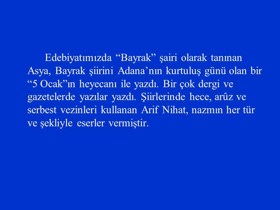 """Edebiyatımızda """"Bayrak"""" şairi olarak tanınan Asya, Bayrak şiirini Adana'nın kurtuluş günü olan bir """"5 Ocak""""ın heyecanı ile yazdı. Bir çok dergi ve gaz"""