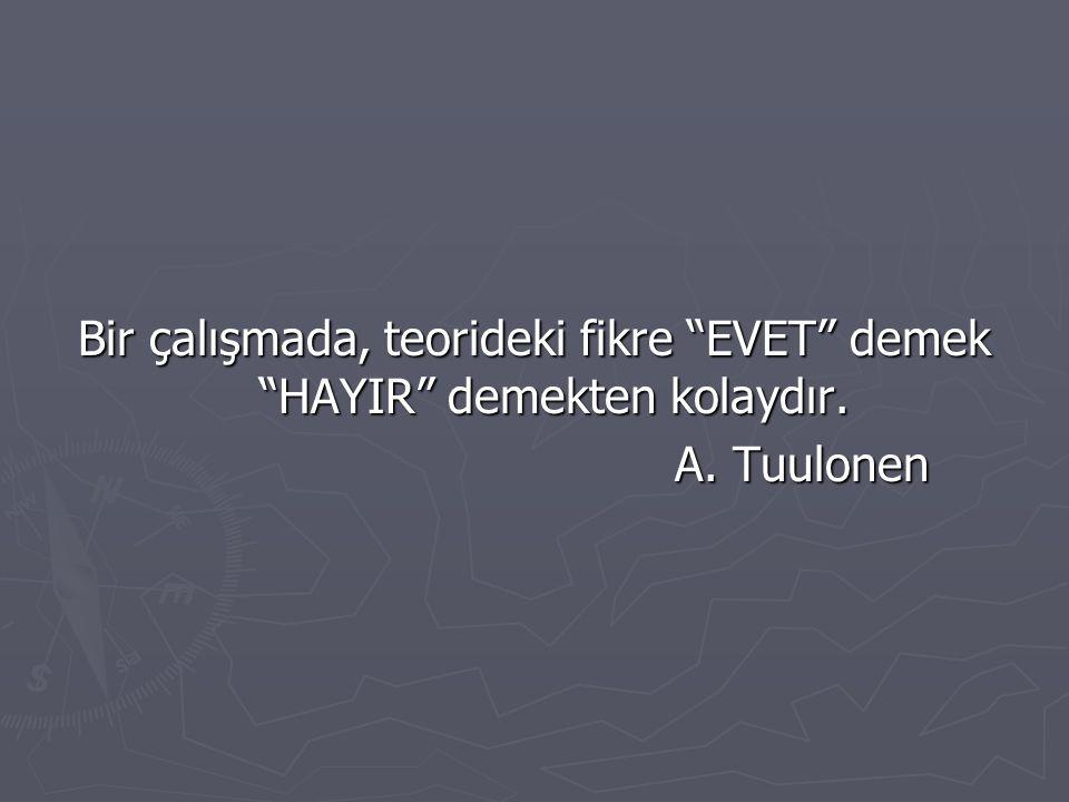 """Bir çalışmada, teorideki fikre """"EVET"""" demek """"HAYIR"""" demekten kolaydır. A. Tuulonen"""