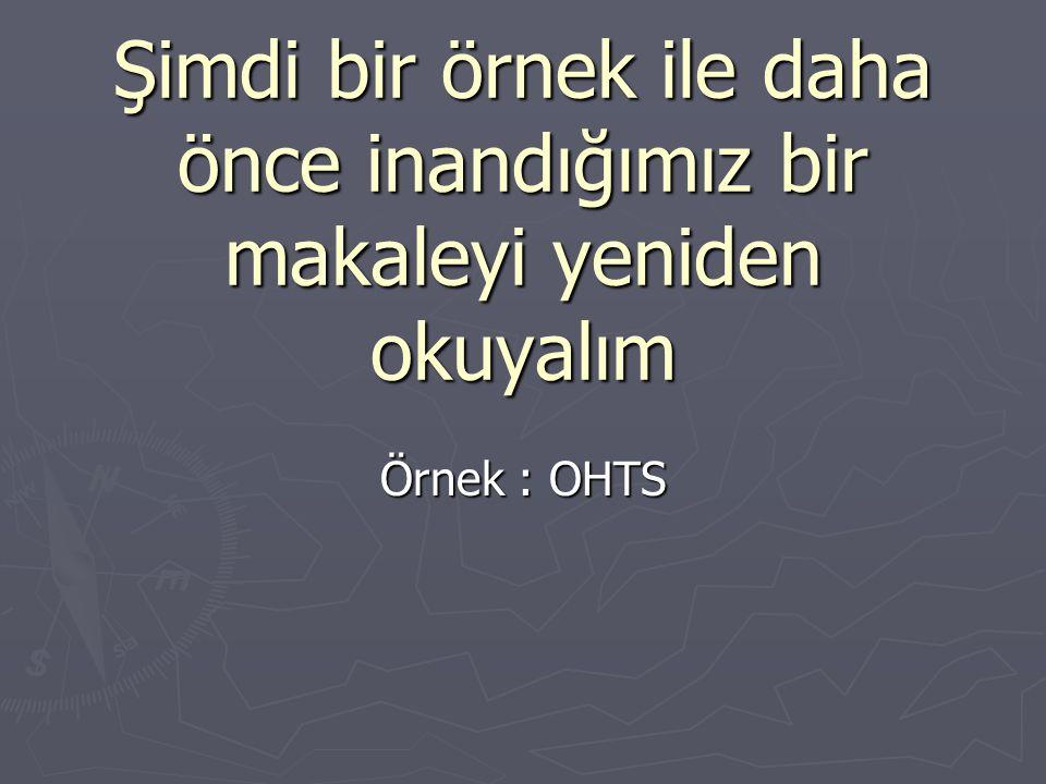 Şimdi bir örnek ile daha önce inandığımız bir makaleyi yeniden okuyalım Örnek : OHTS