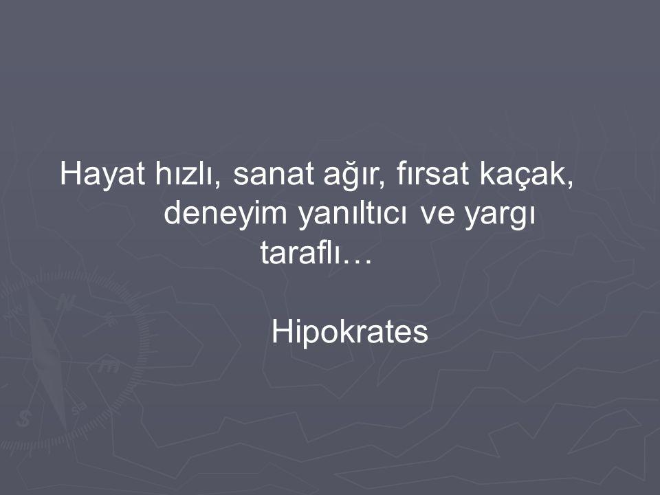 Hayat hızlı, sanat ağır, fırsat kaçak, deneyim yanıltıcı ve yargı taraflı… Hipokrates