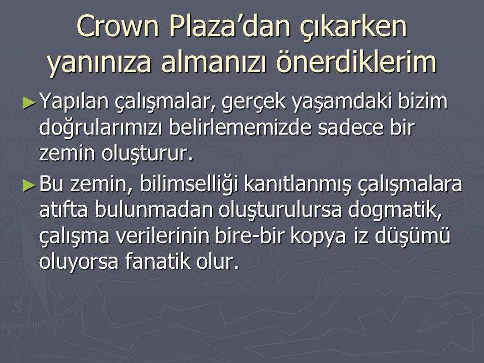 Crown Plaza'dan çıkarken yanınıza almanızı önerdiklerim ► Yapılan çalışmalar, gerçek yaşamdaki bizim doğrularımızı belirlememizde sadece bir zemin olu