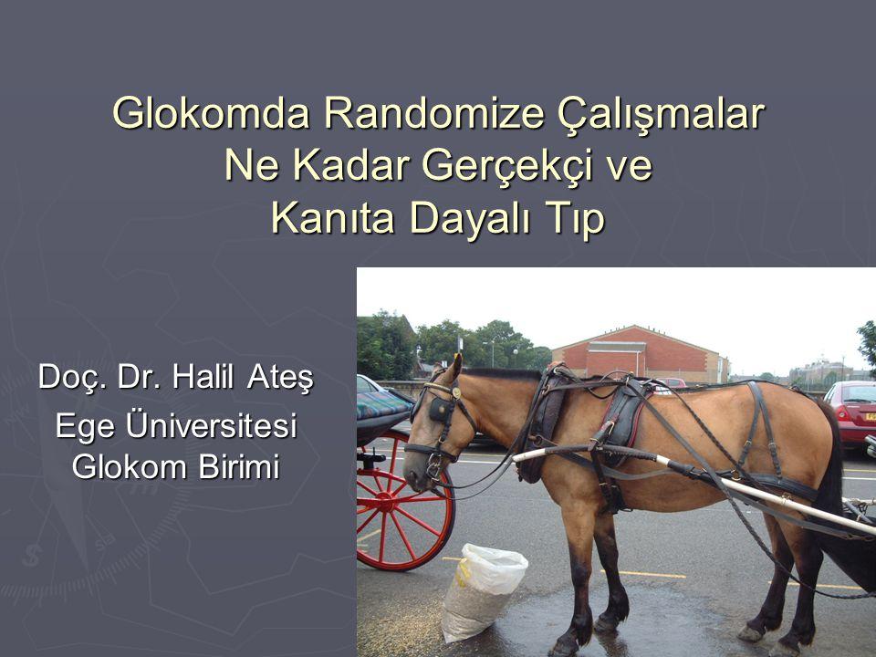 Glokomda Randomize Çalışmalar Ne Kadar Gerçekçi ve Kanıta Dayalı Tıp Doç. Dr. Halil Ateş Ege Üniversitesi Glokom Birimi