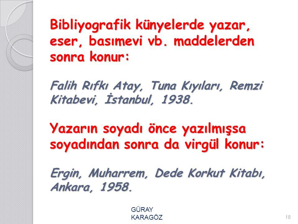 Bibliyografik künyelerde yazar, eser, basımevi vb. maddelerden sonra konur: Falih Rıfkı Atay, Tuna Kıyıları, Remzi Kitabevi, İstanbul, 1938. Yazarın s