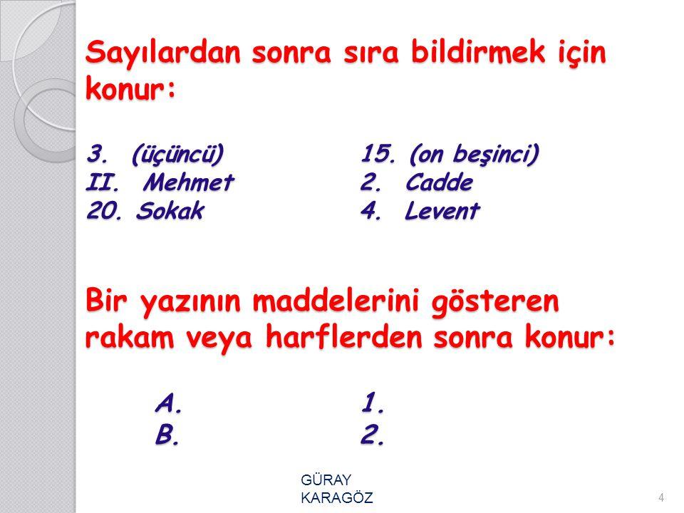 Sayılardan sonra sıra bildirmek için konur: 3. (üçüncü)15. (on beşinci) II. Mehmet2. Cadde 20. Sokak 4. Levent Bir yazının maddelerini gösteren rakam