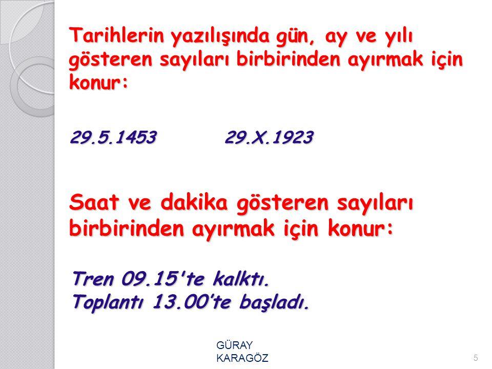 Tarihlerin yazılışında gün, ay ve yılı gösteren sayıları birbirinden ayırmak için konur: 29.5.1453 29.X.1923 Saat ve dakika gösteren sayıları birbirin