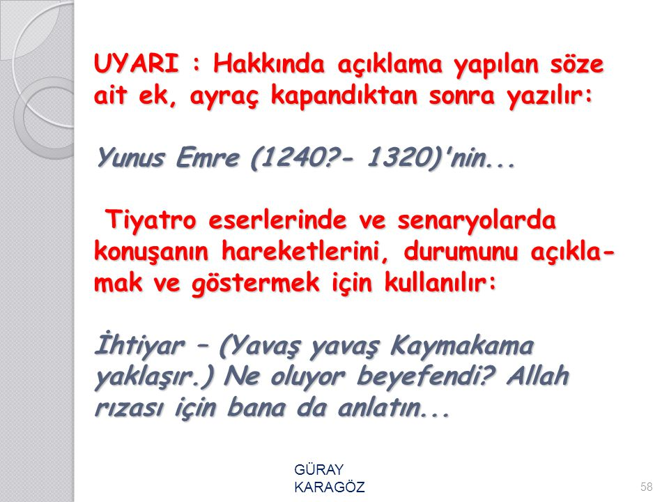 UYARI : Hakkında açıklama yapılan söze ait ek, ayraç kapandıktan sonra yazılır: Yunus Emre (1240?- 1320)'nin... Tiyatro eserlerinde ve senaryolarda ko