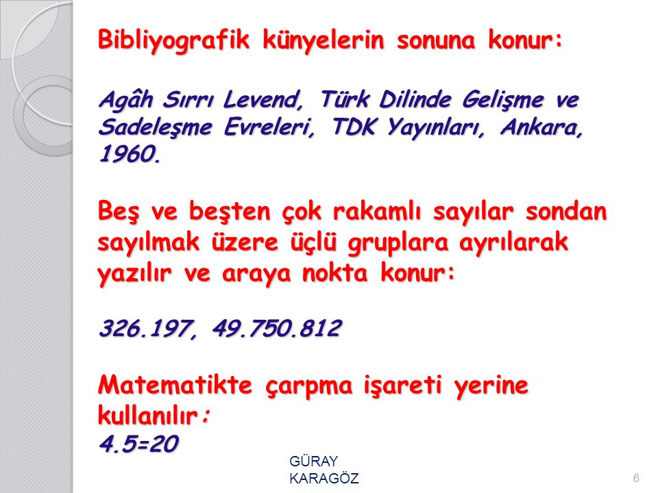 Bibliyografik künyelerin sonuna konur: Agâh Sırrı Levend, Türk Dilinde Gelişme ve Sadeleşme Evreleri, TDK Yayınları, Ankara, 1960. Beş ve beşten çok r