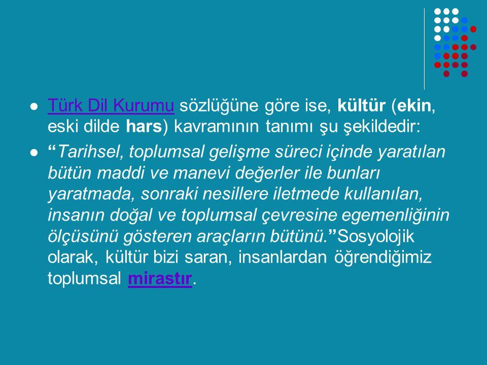 """Türk Dil Kurumu sözlüğüne göre ise, kültür (ekin, eski dilde hars) kavramının tanımı şu şekildedir: Türk Dil Kurumu """"Tarihsel, toplumsal gelişme sürec"""