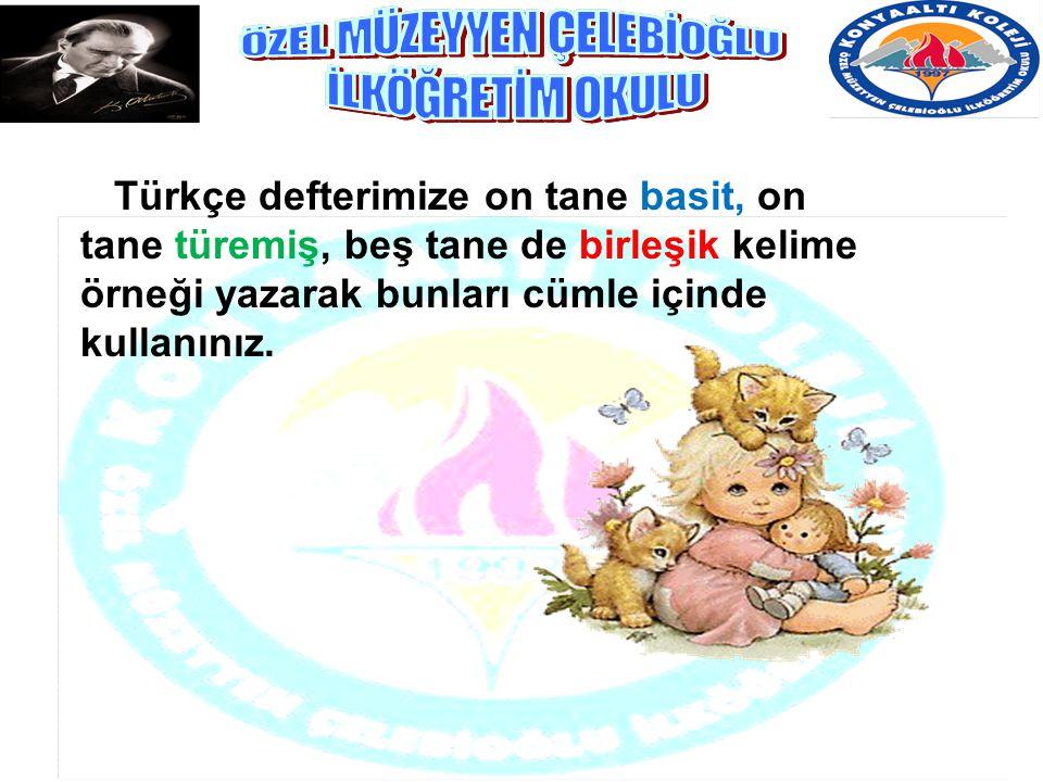 . i Türkçe defterimize on tane basit, on tane türemiş, beş tane de birleşik kelime örneği yazarak bunları cümle içinde kullanınız.