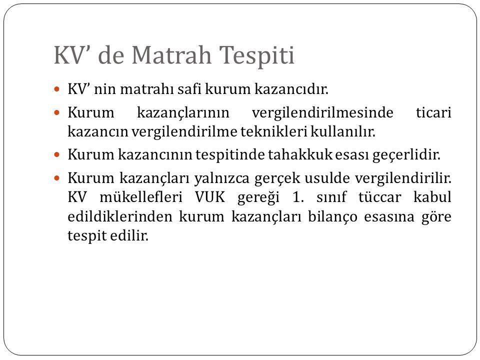 KV' de Matrah Tespiti KV' nin matrahı safi kurum kazancıdır. Kurum kazançlarının vergilendirilmesinde ticari kazancın vergilendirilme teknikleri kulla