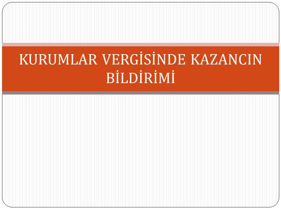 KURUMLAR VERGİSİNDE KAZANCIN BİLDİRİMİ