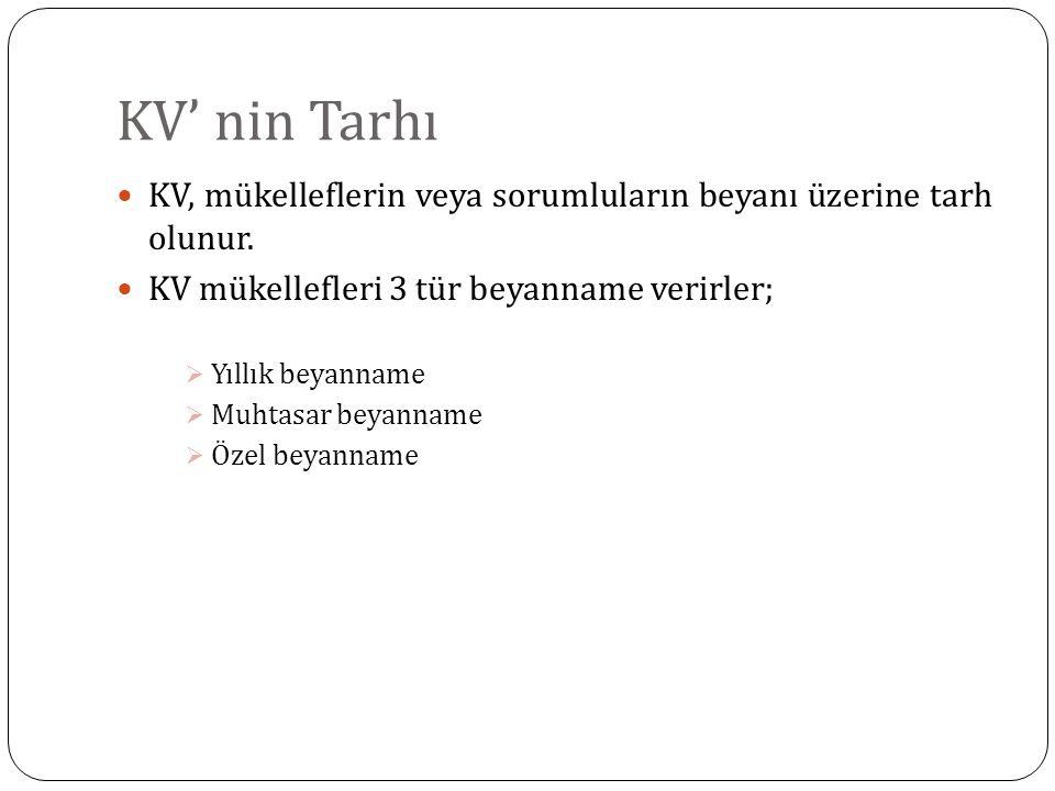 KV' nin Tarhı KV, mükelleflerin veya sorumluların beyanı üzerine tarh olunur. KV mükellefleri 3 tür beyanname verirler;  Yıllık beyanname  Muhtasar