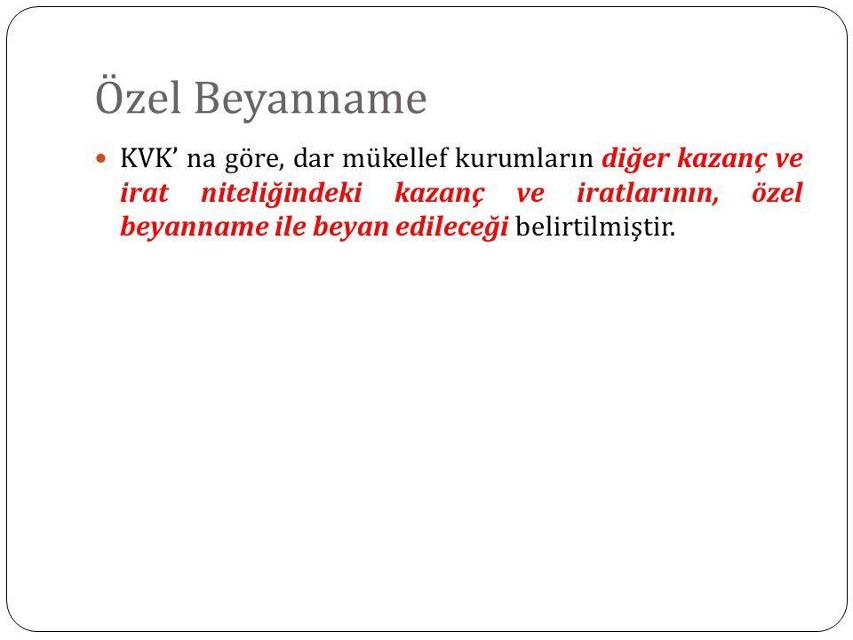 Özel Beyanname KVK' na göre, dar mükellef kurumların diğer kazanç ve irat niteliğindeki kazanç ve iratlarının, özel beyanname ile beyan edileceği beli