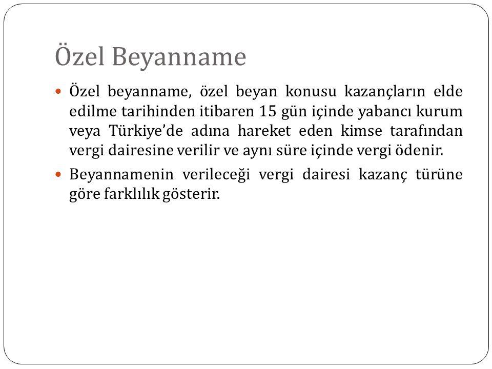 Özel Beyanname Özel beyanname, özel beyan konusu kazançların elde edilme tarihinden itibaren 15 gün içinde yabancı kurum veya Türkiye'de adına hareket