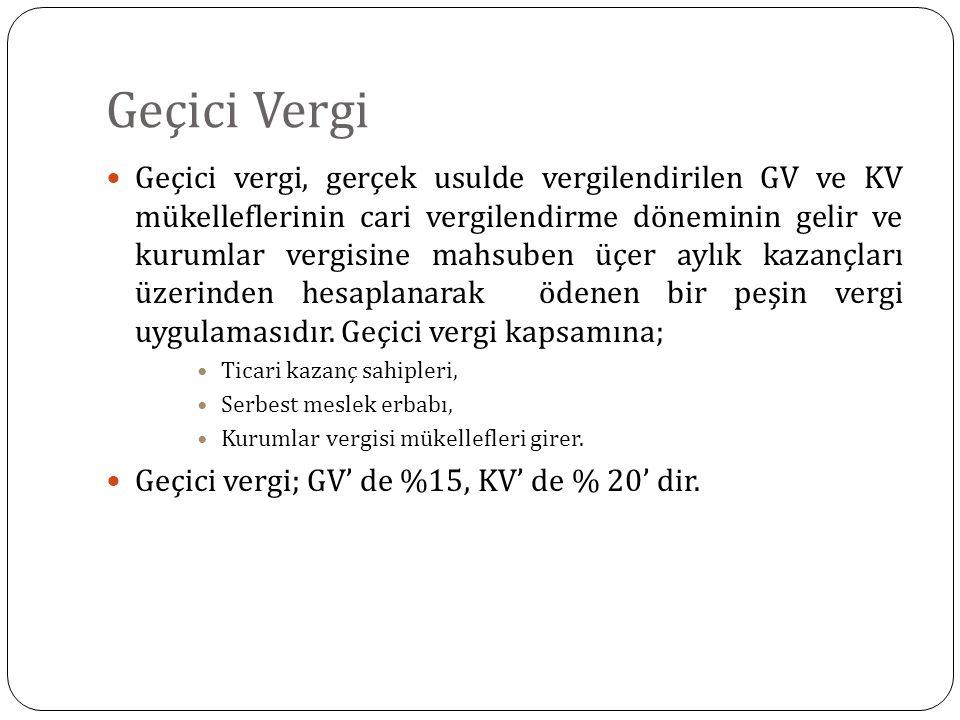 Geçici Vergi Geçici vergi, gerçek usulde vergilendirilen GV ve KV mükelleflerinin cari vergilendirme döneminin gelir ve kurumlar vergisine mahsuben üç