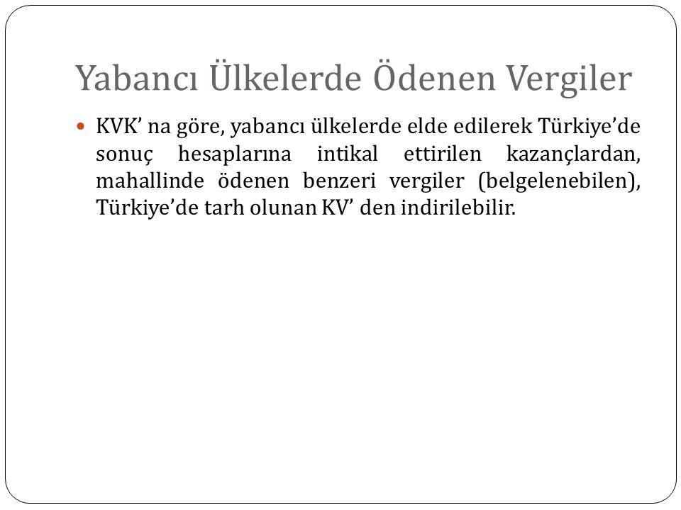 Yabancı Ülkelerde Ödenen Vergiler KVK' na göre, yabancı ülkelerde elde edilerek Türkiye'de sonuç hesaplarına intikal ettirilen kazançlardan, mahallind