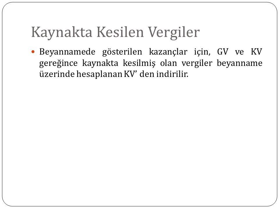 Kaynakta Kesilen Vergiler Beyannamede gösterilen kazançlar için, GV ve KV gereğince kaynakta kesilmiş olan vergiler beyanname üzerinde hesaplanan KV'