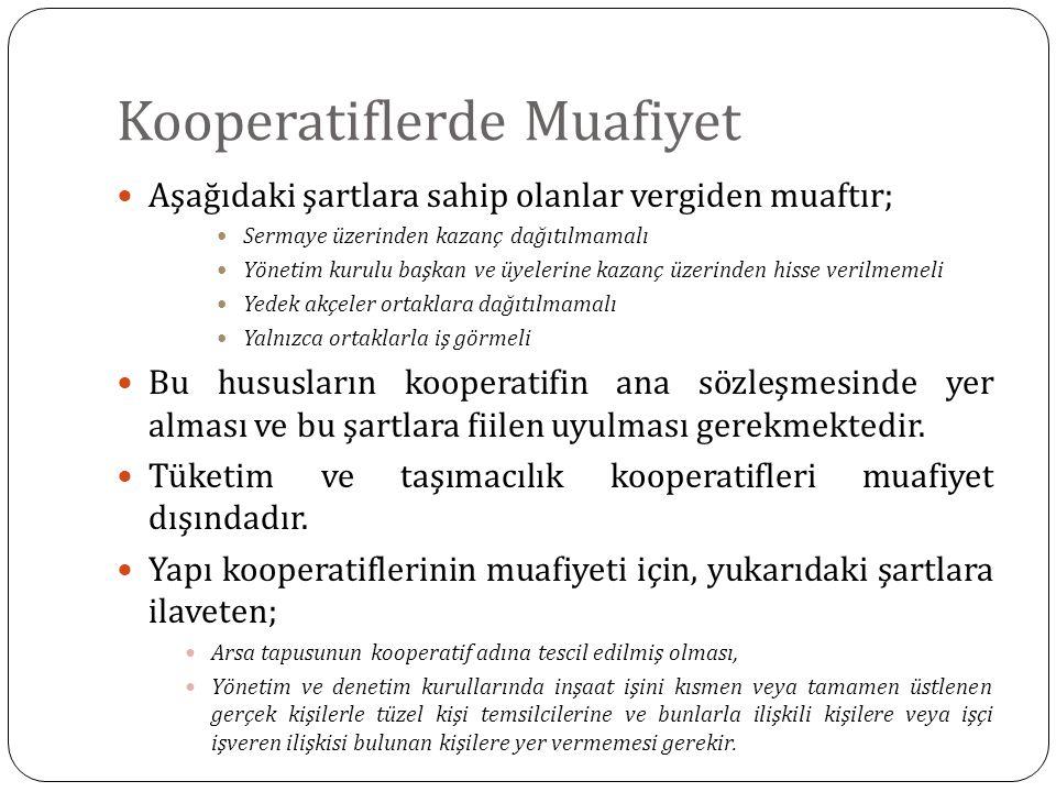 Kooperatiflerde Muafiyet Aşağıdaki şartlara sahip olanlar vergiden muaftır; Sermaye üzerinden kazanç dağıtılmamalı Yönetim kurulu başkan ve üyelerine