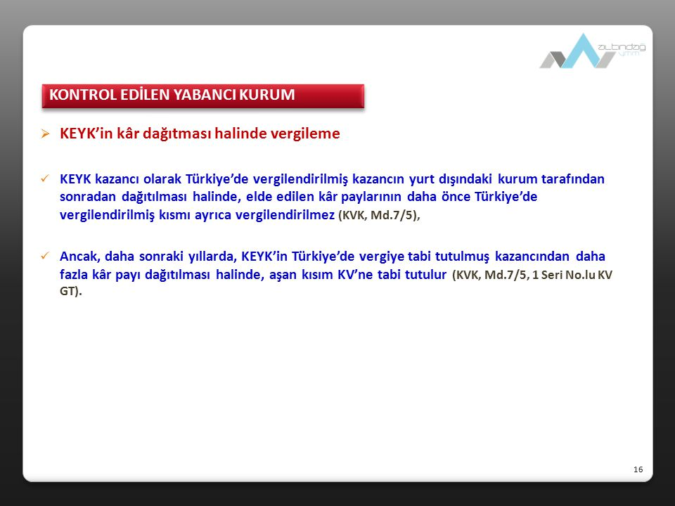  KEYK'in kâr dağıtması halinde vergileme KEYK kazancı olarak Türkiye'de vergilendirilmiş kazancın yurt dışındaki kurum tarafından sonradan dağıtılmas