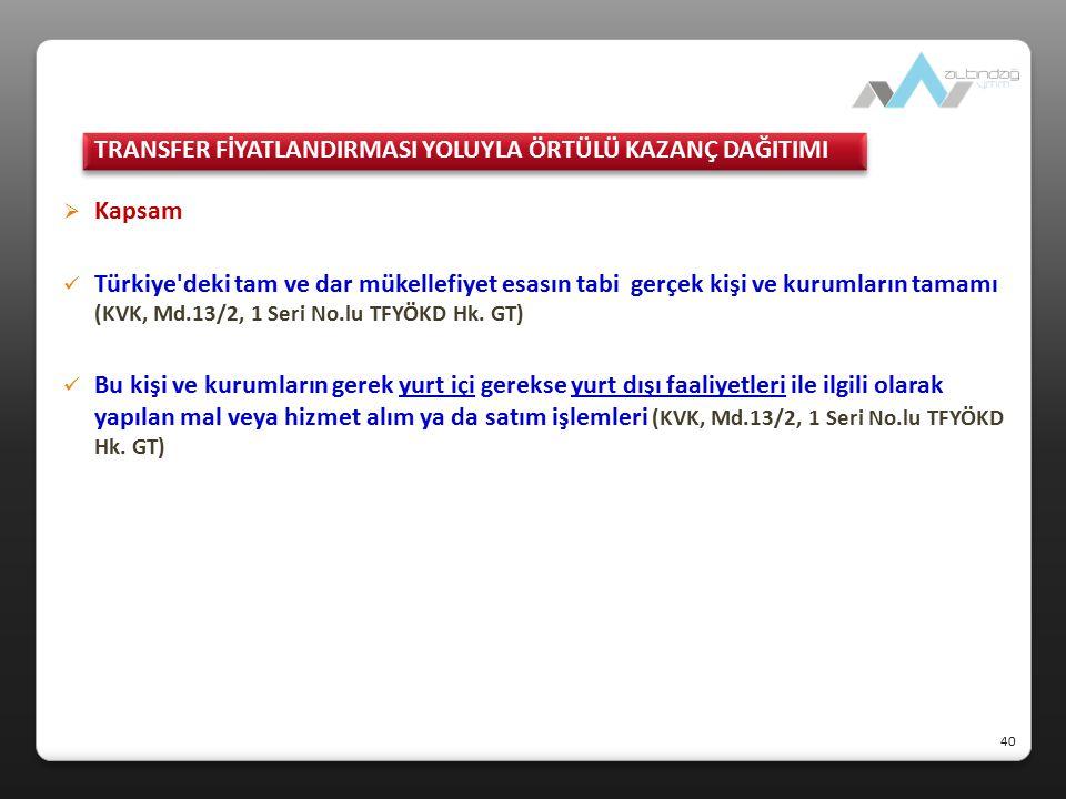  Kapsam Türkiye'deki tam ve dar mükellefiyet esasın tabi gerçek kişi ve kurumların tamamı (KVK, Md.13/2, 1 Seri No.lu TFYÖKD Hk. GT) Bu kişi ve kurum