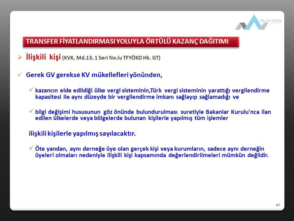  İlişkili kişi (KVK, Md.13, 1 Seri No.lu TFYÖKD Hk. GT) Gerek GV gerekse KV mükellefleri yönünden, kazancın elde edildiği ülke vergi sisteminin,Türk