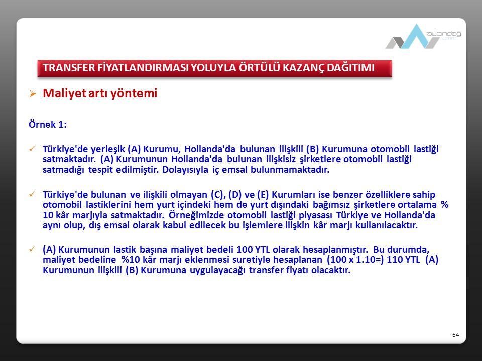  Maliyet artı yöntemi Örnek 1: Türkiye'de yerleşik (A) Kurumu, Hollanda'da bulunan ilişkili (B) Kurumuna otomobil lastiği satmaktadır. (A) Kurumunun