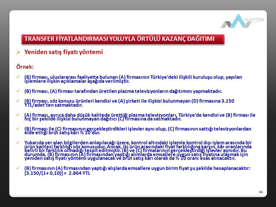  Yeniden satış fiyatı yöntemi Örnek: (B) firması, uluslararası faaliyette bulunan (A) firmasının Türkiye'deki ilişkili kuruluşu olup, yapılan işlemle